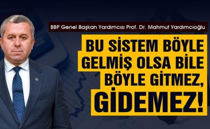 Yardımcıoğlu, 'Bu Sistem Böyle Gelmiş Olsa Bile Böyle Gitmez, Gidemez!'